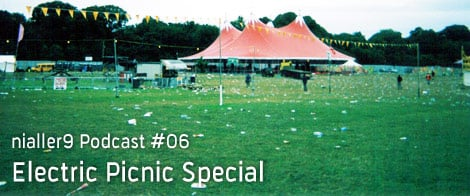 , Podcast 6: August Electric Picnic special