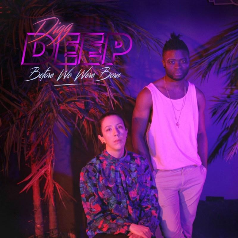 Digg Deep, Premiere: Digg Deep and Heathers' Louise Macnamara get down in 'Before We Were Born'