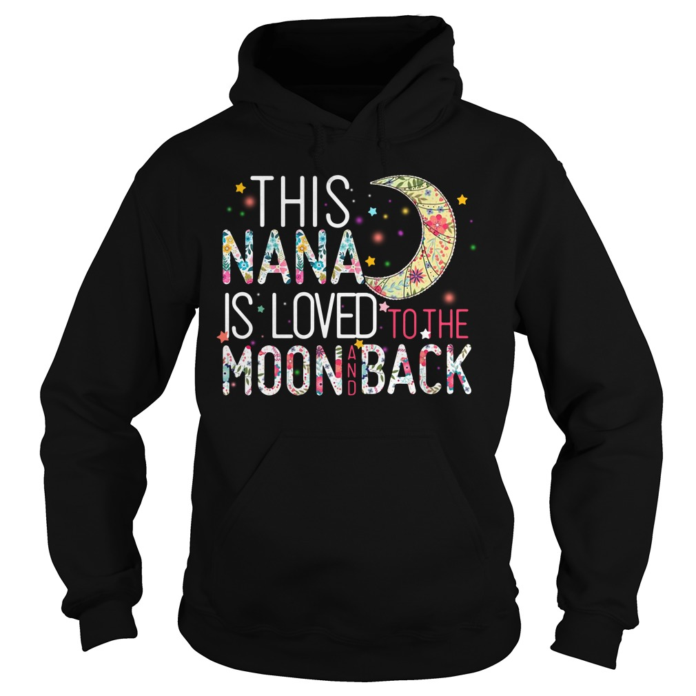 Download This Nana is loved to the Moon and Back shirt, hoodie and ...