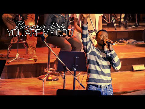 Benjamin Dube – You Are My God (Lyrics, Video)