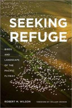 Book Cover: Seeking Refuge: Birds and Landscape of the Pacific Flyway.