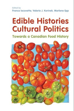 Book cover for Edible Histories, Cultural Politics: Towards a Canadian Food History