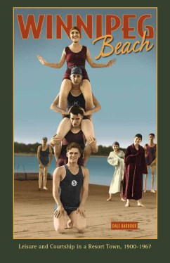 Book cover of: Barbour, Dale. Winnipeg Beach: Leisure and Courtship in a Resort Town, 1900-1960. Winnipeg: University of Manitoba Press, 2011.