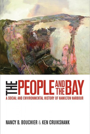 Book Cover: The People and the Bay: A Social and Environmental History of Hamilton Harbour.