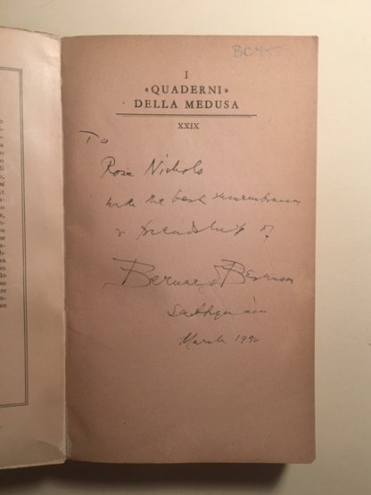 "Bernard's inscription to Rose: ""To Rose Nichols / With the best remembrances of friendship of / Bernard Berenson / [illegible]/ March 1950"""