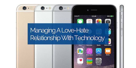 Managing A Love-Hate Relationship With Technology