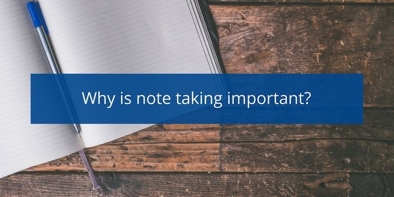 Why is note taking important?