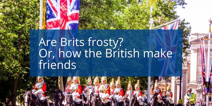 Are Brits frosty? Or, how the British make friends