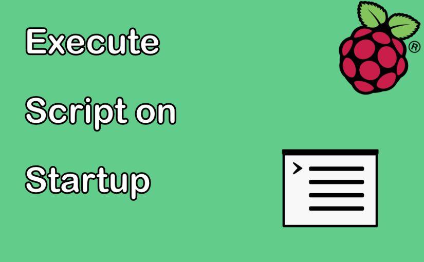 Execute Script on Startup [Raspberry Pi]