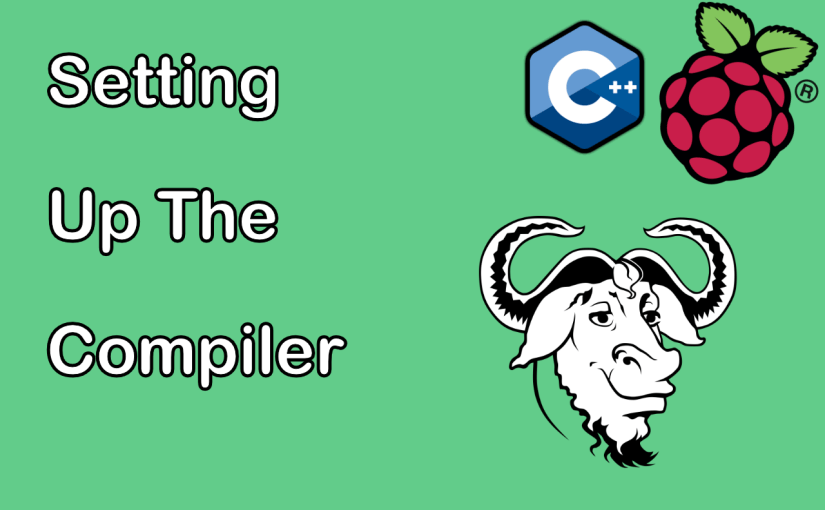[ Raspberry Pi C ++] Setting Up A Compiler (g++)