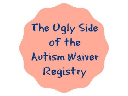The Ugly Side of the Autism Waiver Registry