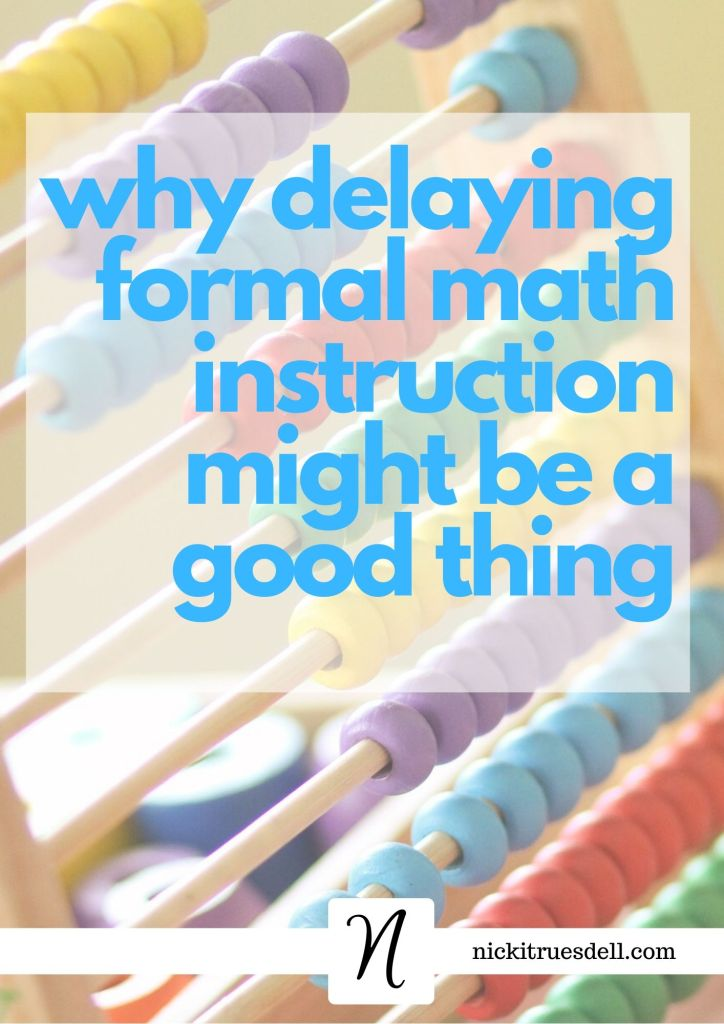 Why delaying formal math instruction might be a good thing...experience from a veteran homeschool mom.