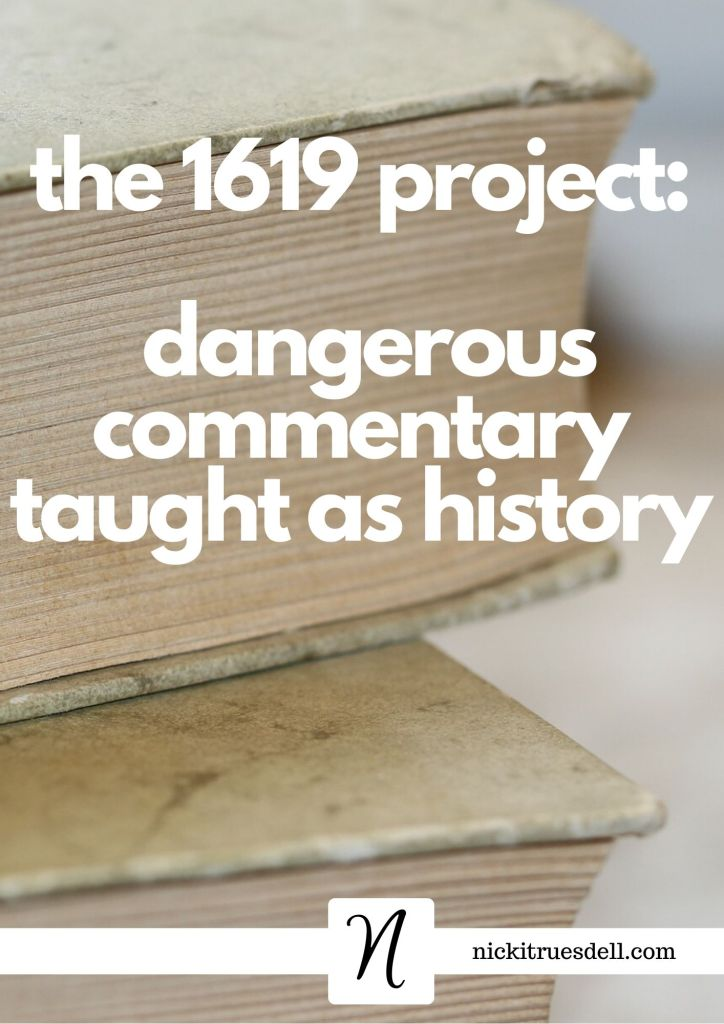 1619 project is dangerous commentary being taught as history in over 4500 American schools.