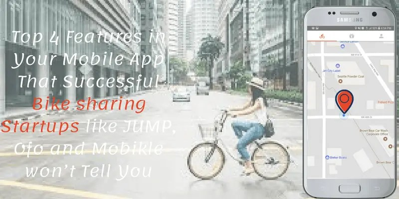 Top 4 Features in Your Mobile App That Successful Bike sharing Startups like JUMP, Ofo