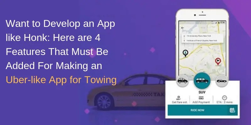 Want to Develop an App like Honk_ Here are 4 Features That Must Be Added For Making an Uber like App for Towing