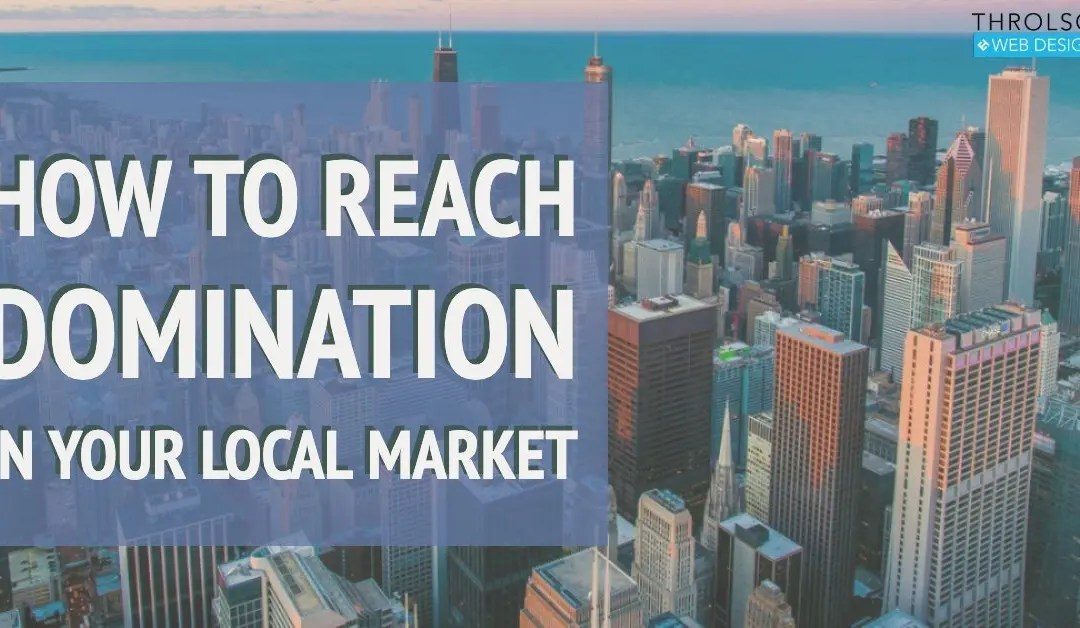 How to Reach Domination in Your Local Market