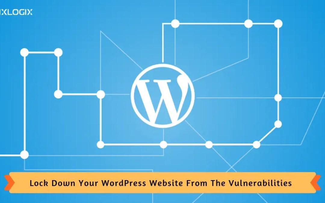 5 Tweaks to Lock Down Your WordPress Website From The Vulnerabilities