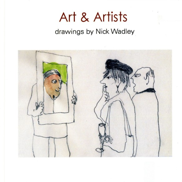 Art & Artists, drawings by Nick Wadley. privately published, 2013