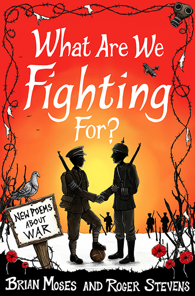 What Are We Fighting For? New Poems About War Brian Moses and Roger Stevens Illustrated by Nicola L Robinson published by Pan MAcmillan - Cover illustration