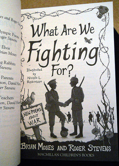 What Are We Fighting For? New Poems About War Brian Moses and Roger Stevens Illustrated by Nicola L Robinson published by Pan MAcmillan -