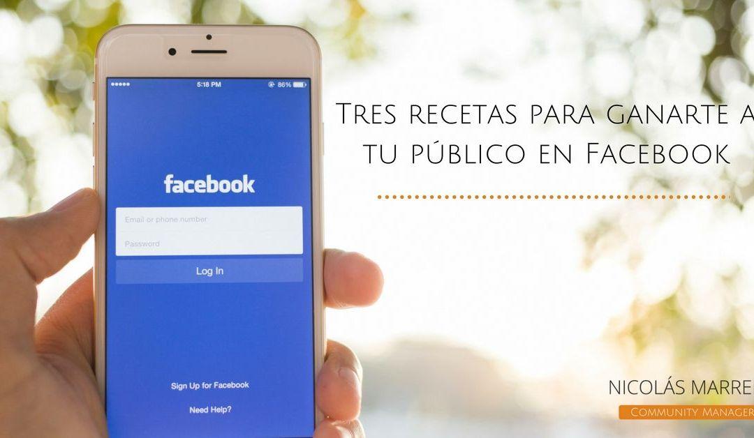 Tres recetas para ganarte a tu público en Facebook