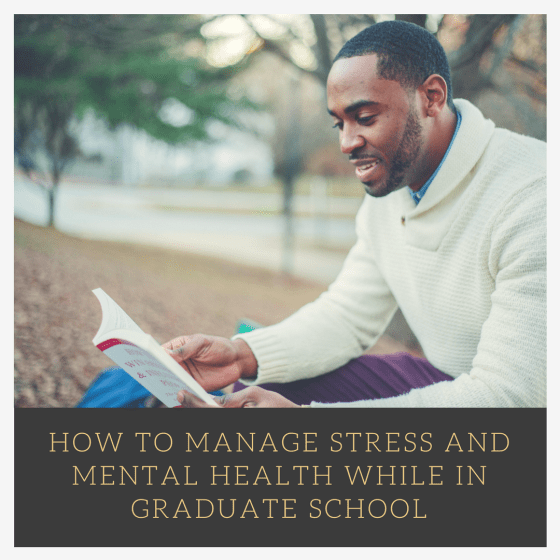 How to Manage stress and mental health while in graduate school