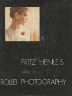 Fritz Henle's Guide to Rollei Photography