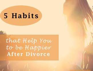 5 Habits that Help You to be Happier After Divorce