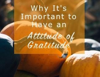 You Need an Attitude of Gratitude
