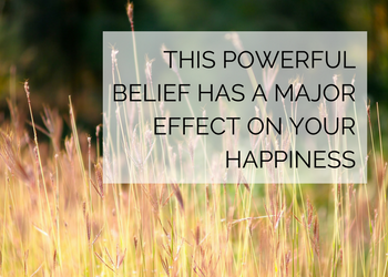 This Powerful Belief Has a Major Effect on Your Happiness