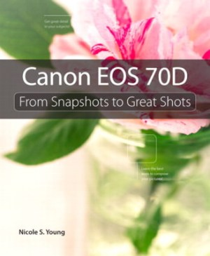 Canon 70D: From Snapshots to Great Shots