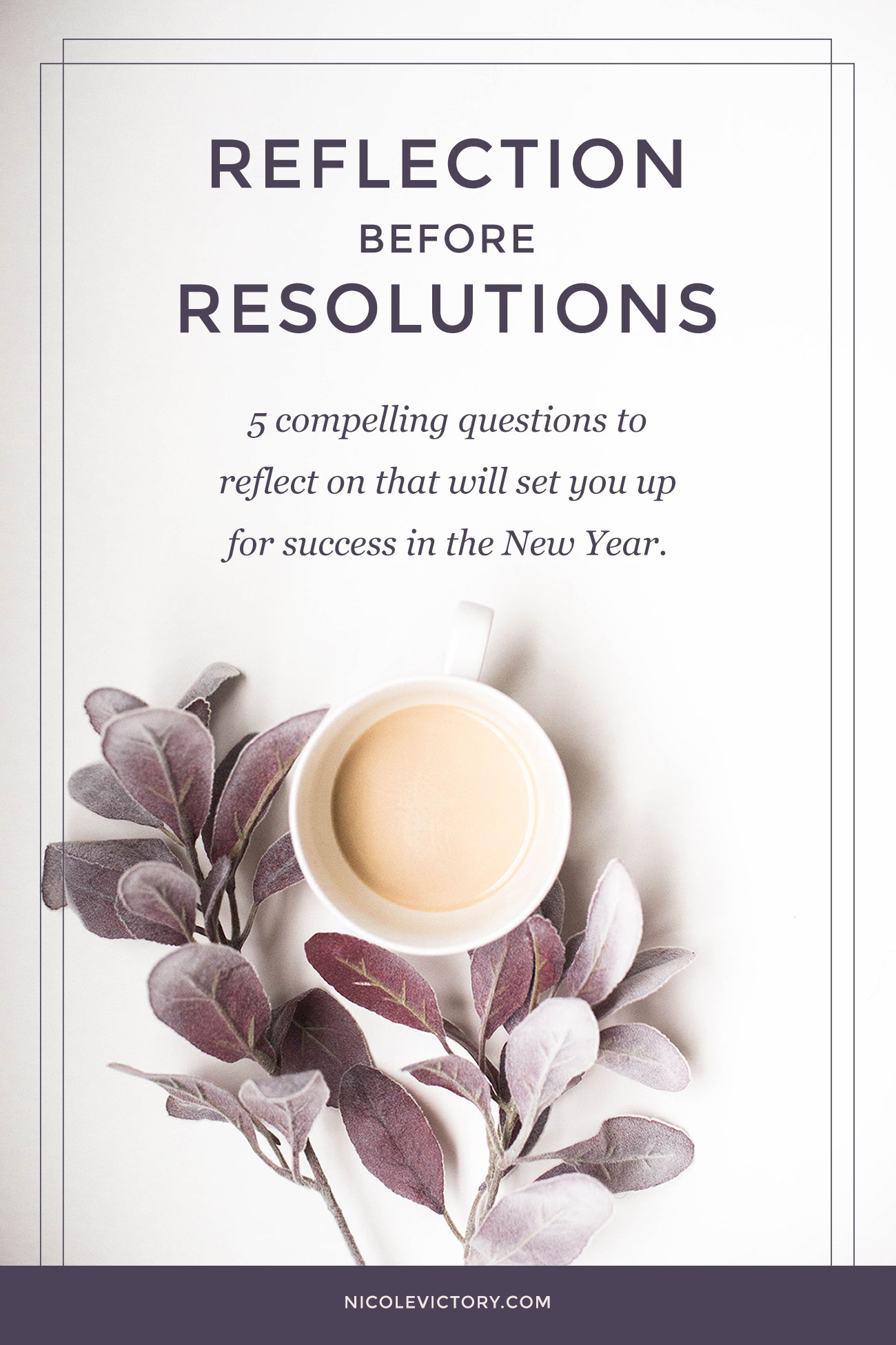 Reflection Before Resolutions: 5 compelling questions to reflect on that will set you up for success in the New Year.Business Up for Success in the New Year   Nicole Victory Design