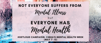 Not Everyone Suffers From Mental Illness, But Everyone Has Mental Health #GetLoud