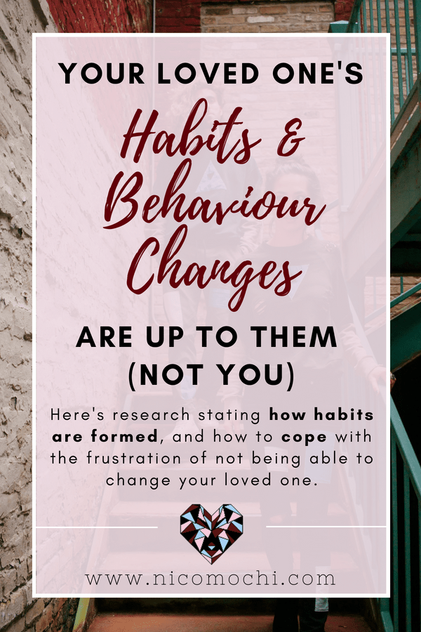 You Cannot Change Your Loved One's Habits and Here's Why | Many people find themselves getting frustrated because their loved ones just won't change. You want the best for them and you love them, but ultimately, behaviour change is up to the individual. Here's research on how a habit is formed, and some tips on how to cope with the frustration of not being able to change your loved one's habits. #bkty #habit #behaviorchange #research #selflove #mentalhealth #mentalwellness #selfcare
