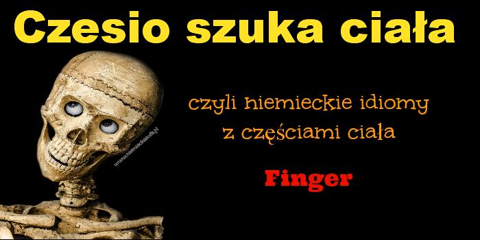 Czesio szuka ciała – idiomy z Finger
