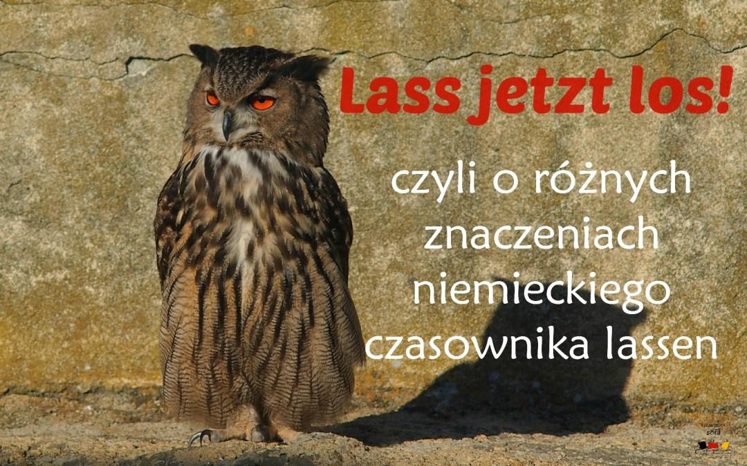 Lass jetzt los! – czyli o różnych znaczeniach niemieckiego czasownika lassen