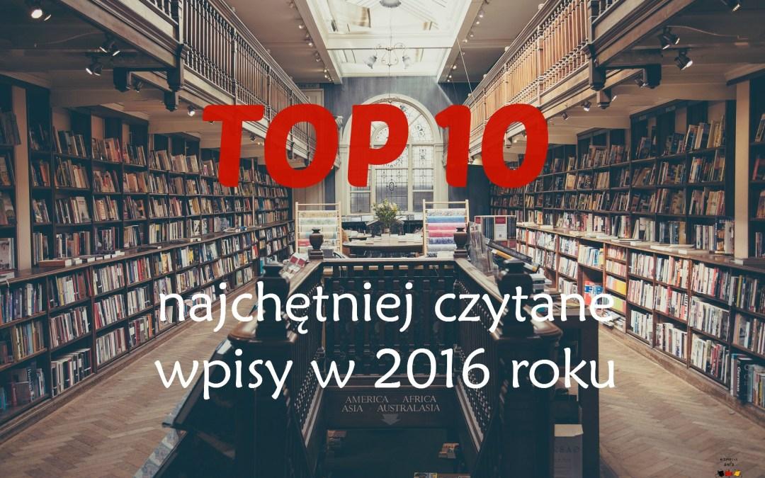 TOP 10 – najchętniej czytane wpisy w 2016 roku