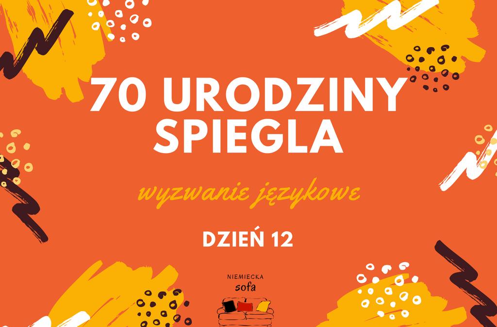 70 lat Spiegla – Dzień 12
