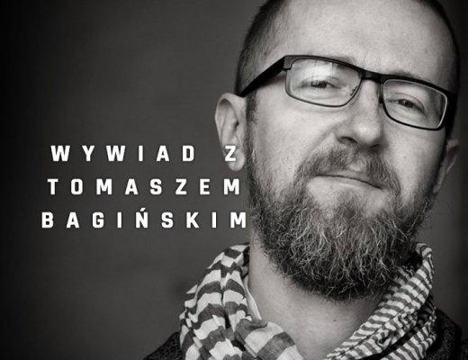 wywiad-z-tomaszem-baginskim