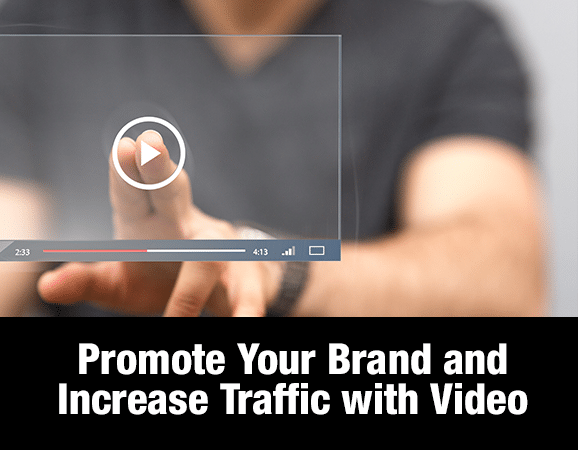 Promote Your Brand and Increase Traffic with Video