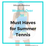 Summer Tennis Fashion Must Haves- 50 and Over Women