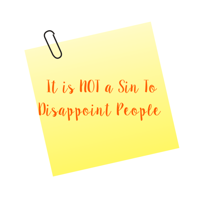 It is NOT a sin to dissapoint people