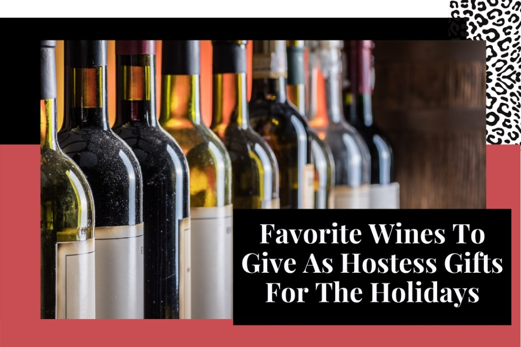 Favorite Wines For Hostess Gifts For The Holidays
