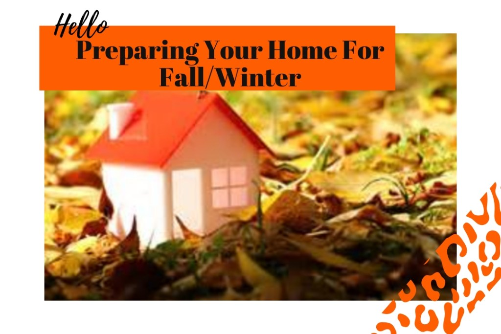Preparing Your Home For Fall/Winter