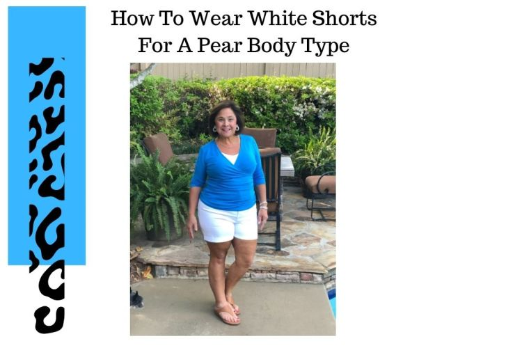 How To Wear White Shorts For A Pear Body Type