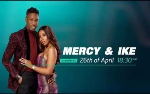 Mercy and Ike Reality TV Show: premieres on April 26, 2020 at 18;30 WAT