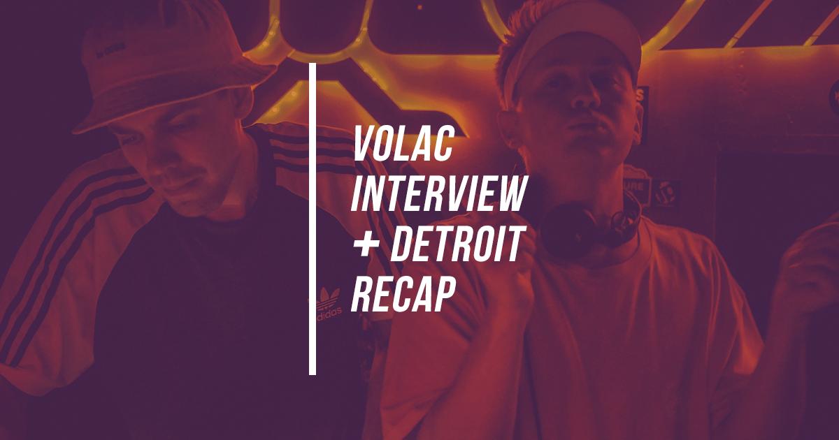 Volac Interview + Detroit Recap