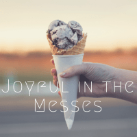 Joyful In the Messes + Thoughts on Spilled Milk