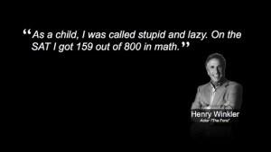 子どもの頃私は「馬鹿で怠け者」呼ばわりされていた。 大学進学適正テストの数学は、800点中159点だった。 ヘンリー・ウィンクラーの言葉 典拠: flickriver.com