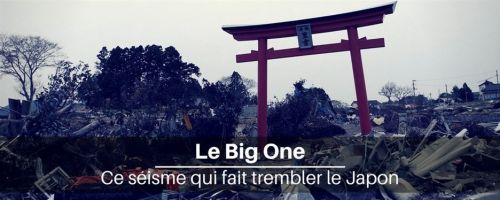 Le Big One, le séisme qui fait trembler le Japon